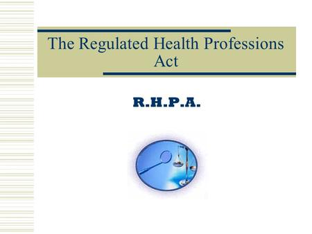 The Regulated Health Professions Act R.H.P.A.. Professional Status Profession Body of scientific knowledge & Ongoing research Autonomy & self-regulation.