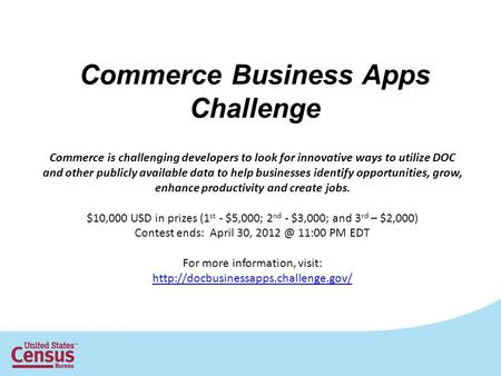 Commerce Business Apps Challenge Commerce is challenging developers to look for innovative ways to utilize DOC and other publicly available data to help.