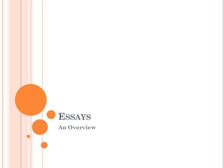 E SSAYS An Overview. G ENERAL E SSAY G UIDELINES The following three slides will describe a general outline for most essays. All guidelines for this,