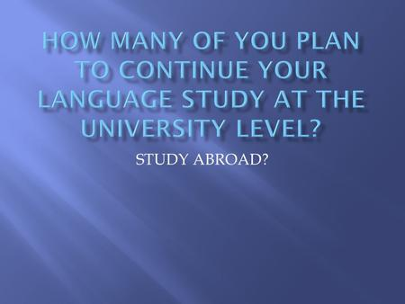 STUDY ABROAD?.  Do you want to dramatically improve your language skills in a matter of a few months without spending hundreds of dollars on.