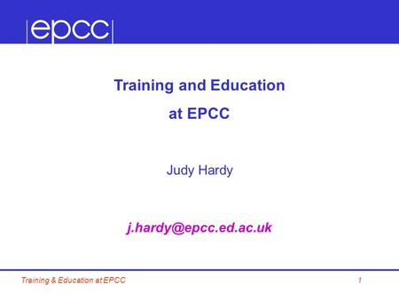 1Training & Education at EPCC Training and Education at EPCC Judy Hardy