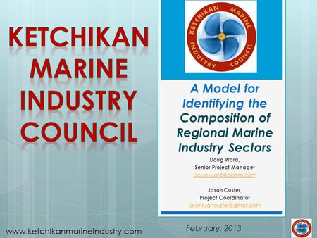 Www.ketchikanmarineindustry.com A Model for Identifying the Composition of Regional Marine Industry Sectors February, 2013 Doug Ward, Senior Project Manager.