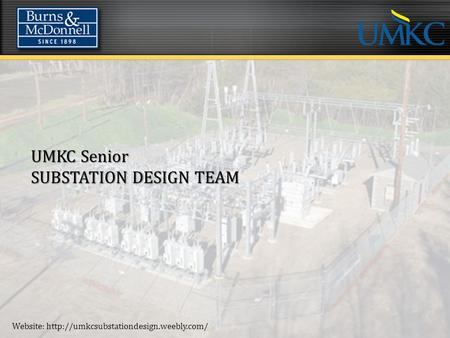 UMKC Senior SUBSTATION DESIGN TEAM