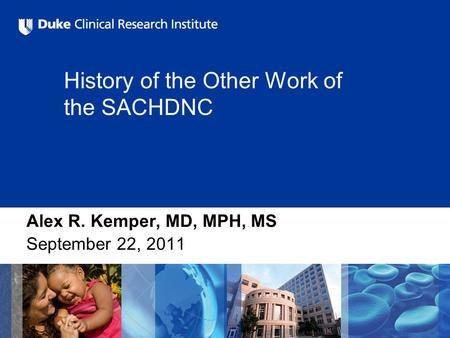 History of the Other Work of the SACHDNC Alex R. Kemper, MD, MPH, MS September 22, 2011.
