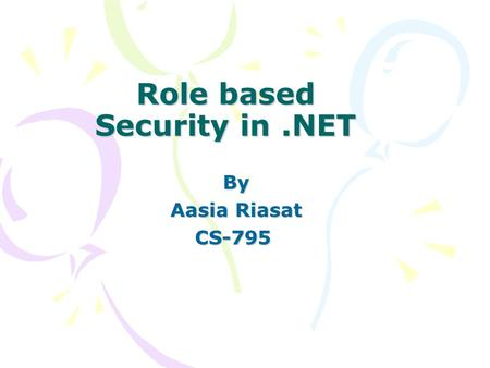 Role based Security in.NET By By Aasia Riasat Aasia RiasatCS-795.