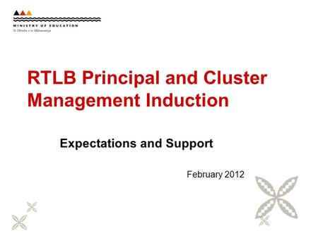 RTLB Principal and Cluster Management Induction Expectations and Support February 2012.