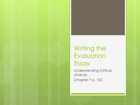 Writing the Evaluation Essay Understanding Critical Analysis Chapter 7 p. 102.