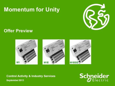 Offer Preview Control Activity & Industry Services September 2013 Momentum for Unity M1 M1E M1EGD.