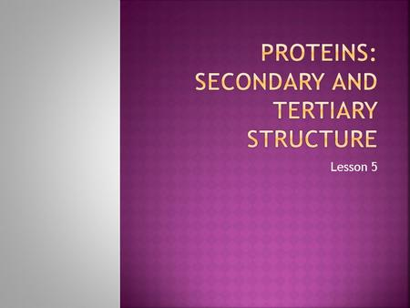 Lesson 5.  Explain the term secondary structure  Explain the term tertiary structure.