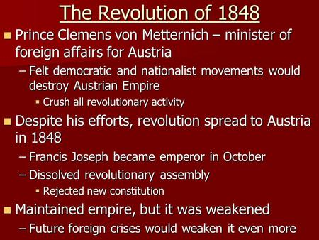 The Revolution of 1848 Prince Clemens von Metternich – minister of foreign affairs for Austria Prince Clemens von Metternich – minister of foreign affairs.