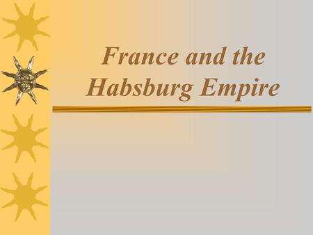 France and the Habsburg Empire. France foreign policy problems  1860- lost to Italy  1861-1867- supported Austria who lost to Mexico  1870- lost Franco-Prussian.