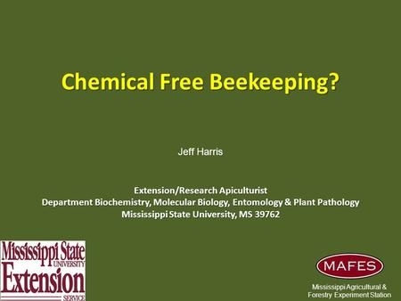 Chemical Free Beekeeping? Extension/Research Apiculturist Department Biochemistry, Molecular Biology, Entomology & Plant Pathology Mississippi State University,