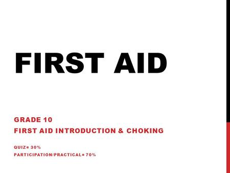 First Aid Grade 10 First Aid Introduction & Choking Quiz= 30%