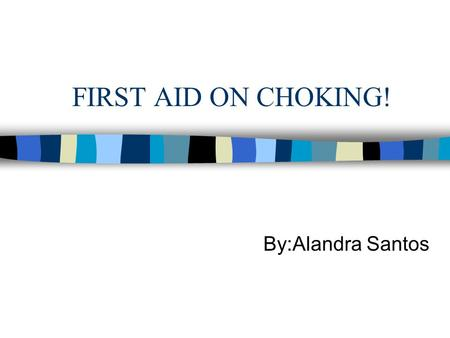 FIRST AID ON CHOKING! By:Alandra Santos Information On Choking Almost 4,000 deaths occur each year. Choking occurs when a person's airway becomes blocked.
