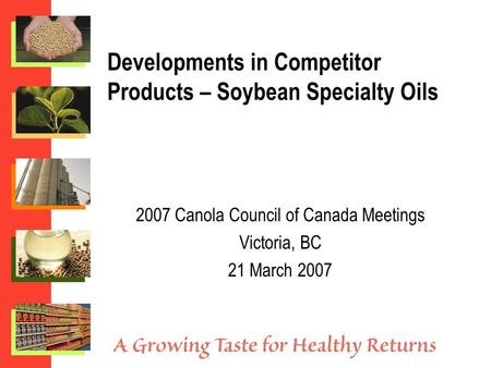 Developments in Competitor Products – Soybean Specialty Oils 2007 Canola Council of Canada Meetings Victoria, BC 21 March 2007.