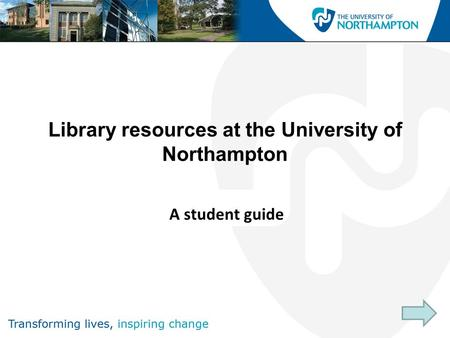 A student guide Library resources at the University of Northampton.