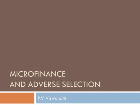 MICROFINANCE AND ADVERSE SELECTION P.V. Viswanath.