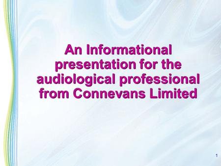 1 An Informational presentation for the audiological professional from Connevans Limited.