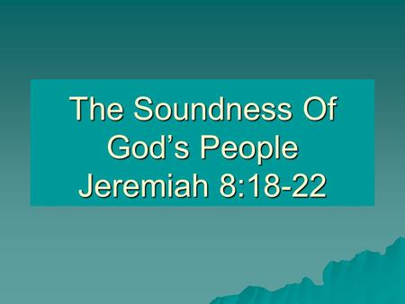 The Soundness Of God's People Jeremiah 8:18-22. Many Deceived By False Standards  Reputation. Revelation 3:2  Numbers. cf. Deuteronomy 7:7; Matthew.