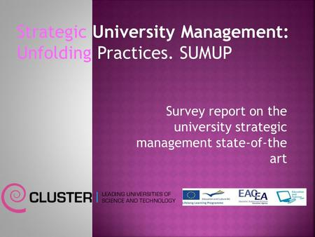 Strategic University Management: Unfolding Practices. SUMUP Survey report on the university strategic management state-of-the art.