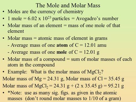 The Mole and Molar Mass Moles are the currency of chemistry 1 mole = 6.02 x 10 23 particles = Avogadro's number Molar mass of an element = mass of one.