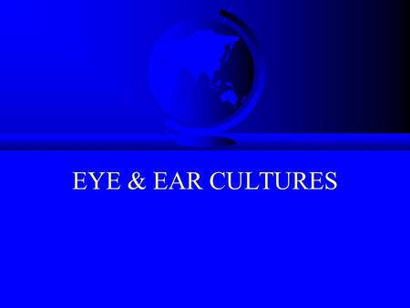 EYE & EAR CULTURES. ANATOMY OF THE EAR Tympanic membrane Middle ear Eustachian tube Inner ear.