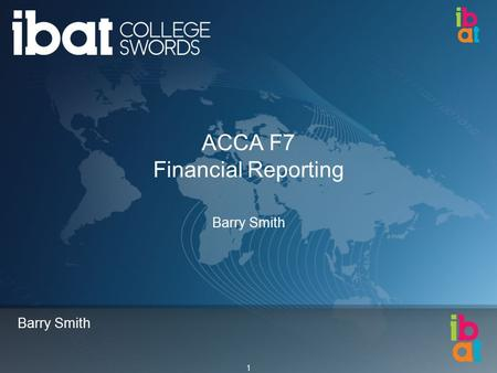 1 Barry Smith ACCA F7 Financial Reporting Barry Smith.