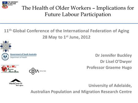The Health of Older Workers – Implications for Future Labour Participation 11 th Global Conference of the International Federation of Aging 28 May to 1.