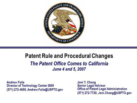 Patent Rule and Procedural Changes The Patent Office Comes to California June 4 and 5, 2007 Joni Y. Chang Senior Legal Advisor Office of Patent Legal Administration.