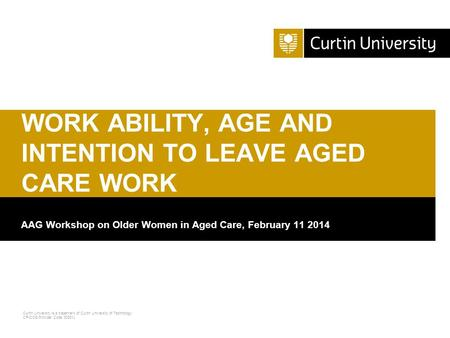 Curtin University is a trademark of Curtin University of Technology CRICOS Provider Code 00301J AAG Workshop on Older Women in Aged Care, February 11 2014.