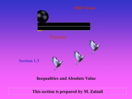 Presents Section 1.3 Inequalities and Absolute Value MB1 Track This section is prepared by M. Zalzali.