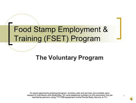 1 Food Stamp Employment & Training (FSET) Program The Voluntary Program An equal opportunity employer/program. Auxiliary aids and services are available.