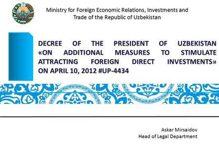DECREE OF THE PRESIDENT OF UZBEKISTAN «ON ADDITIONAL MEASURES TO STIMULATE ATTRACTING FOREIGN DIRECT INVESTMENTS» ON APRIL 10, 2012 #UP-4434 Ministry for.