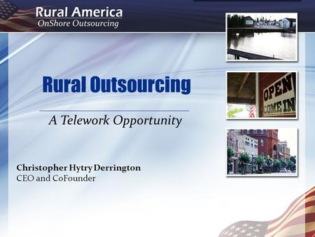 Rural Outsourcing A Telework Opportunity Christopher Hytry Derrington CEO and CoFounder.