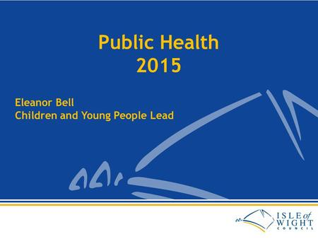 Public Health 2015 Eleanor Bell Children and Young People Lead.