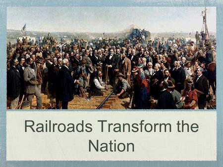 Railroads Transform the Nation. Consider This... We can tell what time it is simply by looking at a clock, watch, or our cell phones, but... How do we.