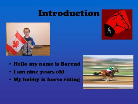 Introduction Hello my name is Barend I am nine years old My hobby is horse riding.
