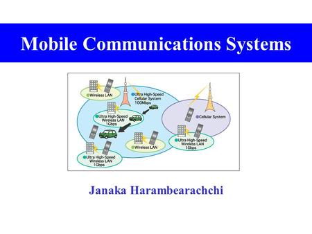 Mobile Communications Systems Janaka Harambearachchi.