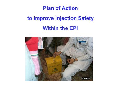 Plan of Action to improve injection Safety Within the EPI.