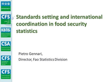 Standards setting and international coordination in food security statistics Pietro Gennari, Director, Fao Statistics Division.