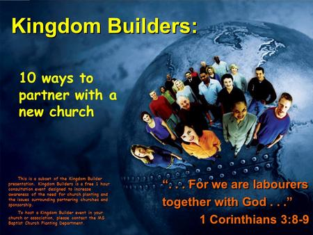 "Kingdom Builders: ""... For we are labourers together with God..."" 1 Corinthians 3:8-9 ""... For we are labourers together with God..."" 1 Corinthians 3:8-9."