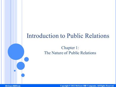 Chapter 1: The Nature of Public Relations Introduction to Public Relations Copyright © 2012 McGraw-Hill Companies. All Rights Reserved. McGraw-Hill/Irwin.