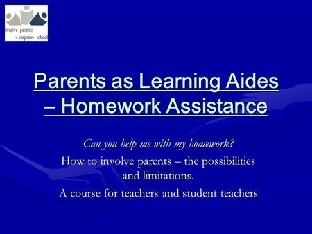 Can you help me with my homework? How to involve parents – the possibilities and limitations. A course for teachers and student teachers Parents as Learning.