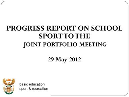 PROGRESS REPORT ON SCHOOL SPORT TO THE JOINT PORTFOLIO MEETING 29 May 2012.