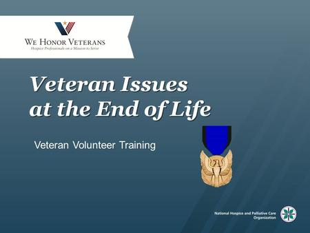 Veteran Issues at the End of Life Veteran Volunteer Training.