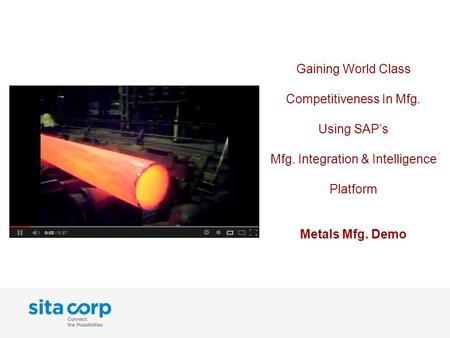 Gaining World Class Competitiveness In Mfg. Using SAP's Mfg. Integration & Intelligence Platform Metals Mfg. Demo.