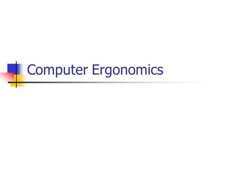 Computer Ergonomics. What is Ergonomics? Scientific study of relationship between people and machinery. Understanding of the interaction between human.