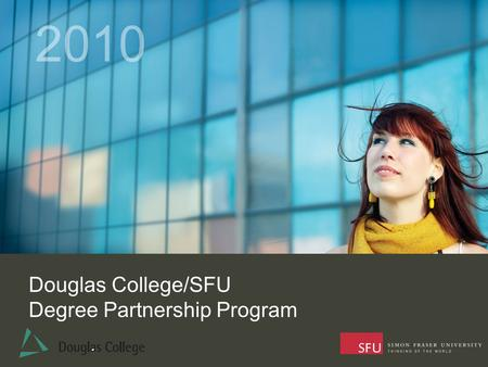 Douglas College/SFU Degree Partnership Program 2010.