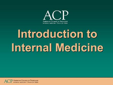 Introduction to Internal Medicine. www.acponline.org What is an internist, and what does an internist do? Internists are specialists in adult medicine.