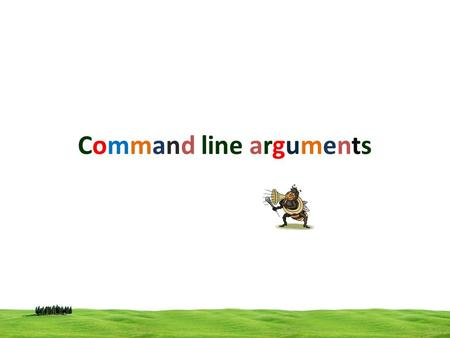 Command line arguments. – main can take two arguments conventionally called argc and argv. – Information regarding command line arguments are passed to.